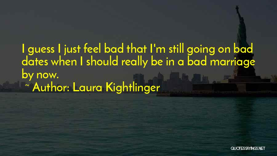 I Feel Bad Now Quotes By Laura Kightlinger