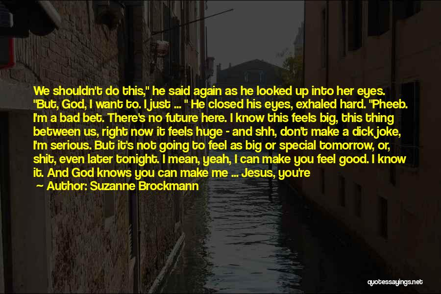 I Feel Bad Now Quotes By Suzanne Brockmann