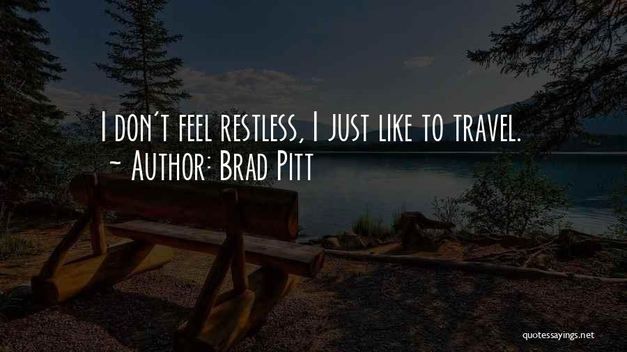 I Feel Restless Quotes By Brad Pitt