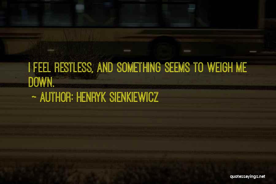 I Feel Restless Quotes By Henryk Sienkiewicz