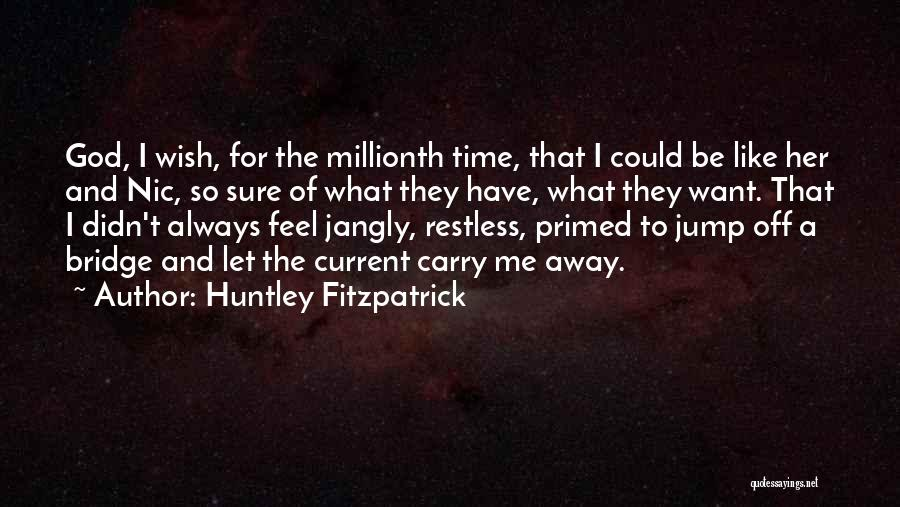 I Feel Restless Quotes By Huntley Fitzpatrick