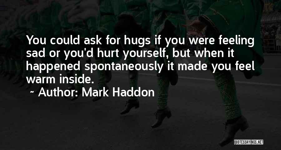 I Feel So Hurt Inside Quotes By Mark Haddon