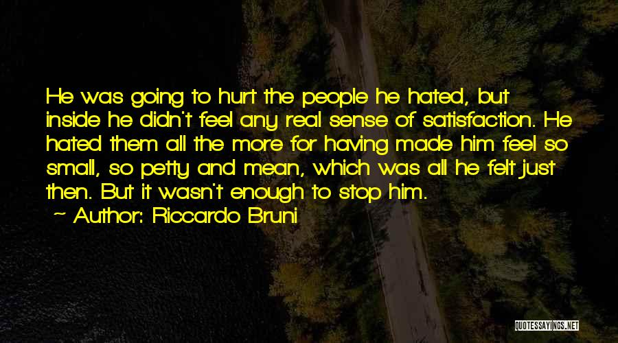 I Feel So Hurt Inside Quotes By Riccardo Bruni