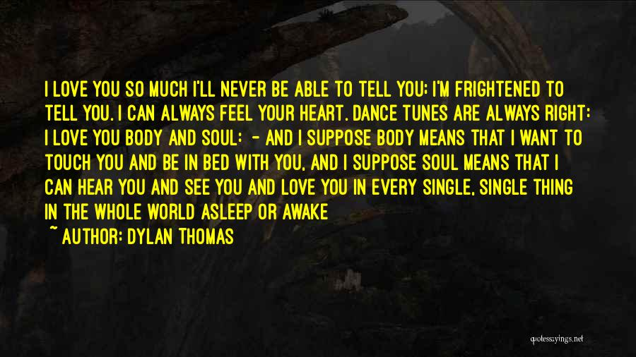 I Feel So In Love With You Quotes By Dylan Thomas