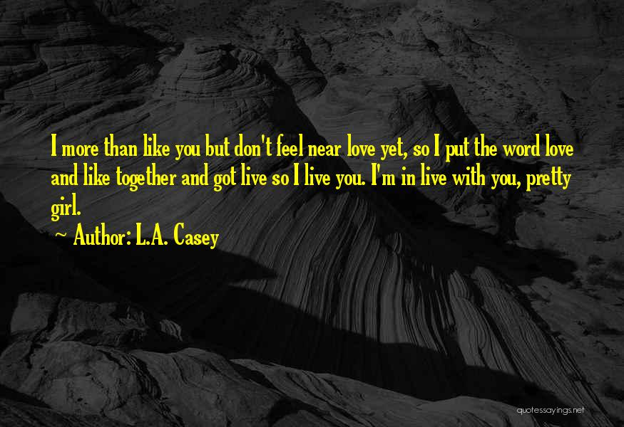 I Feel So In Love With You Quotes By L.A. Casey