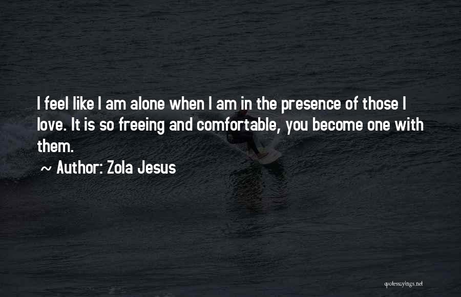 I Feel So In Love With You Quotes By Zola Jesus