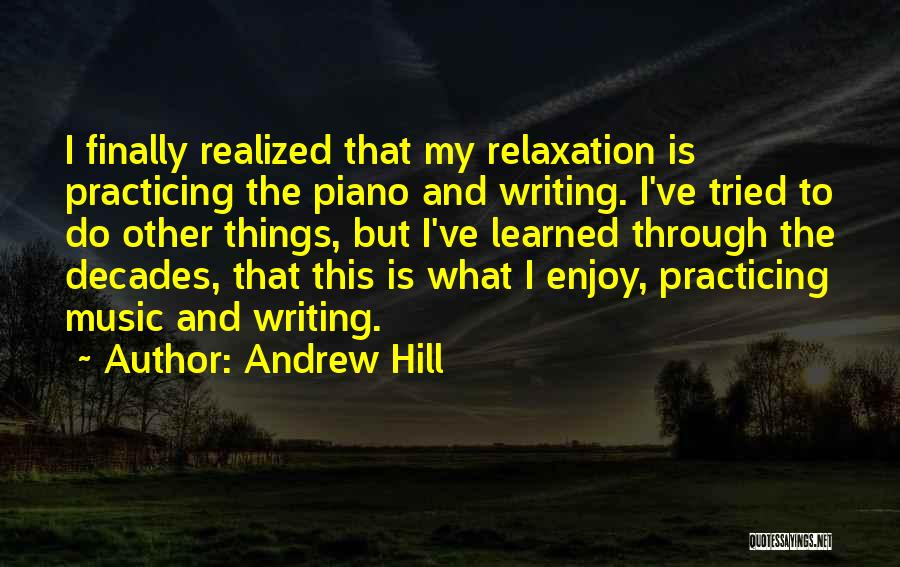 I Finally Realized Quotes By Andrew Hill