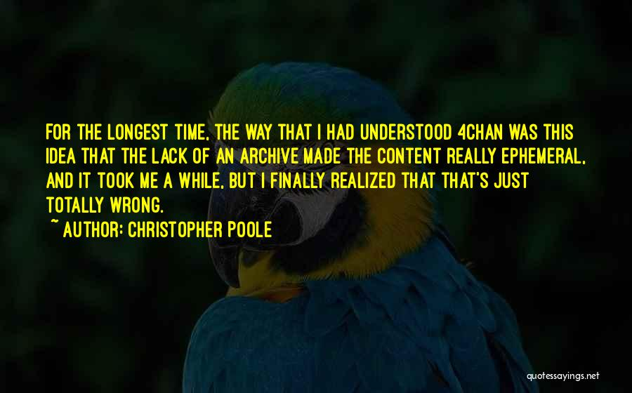 I Finally Realized Quotes By Christopher Poole