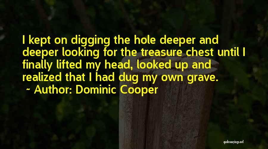 I Finally Realized Quotes By Dominic Cooper