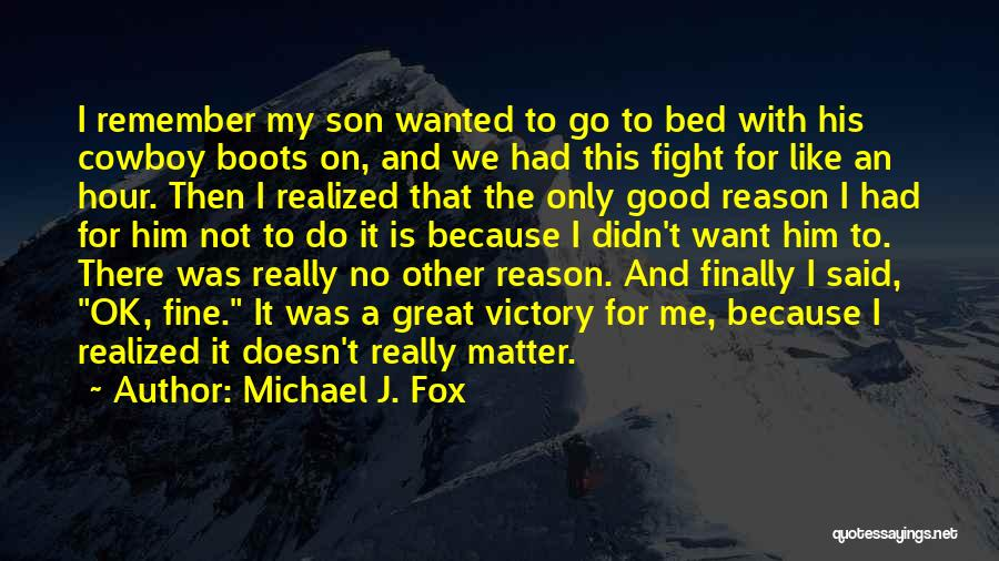 I Finally Realized Quotes By Michael J. Fox