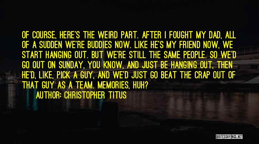 I Fought With My Friend Quotes By Christopher Titus
