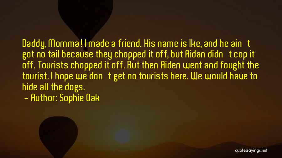 I Fought With My Friend Quotes By Sophie Oak