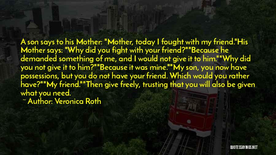 I Fought With My Friend Quotes By Veronica Roth