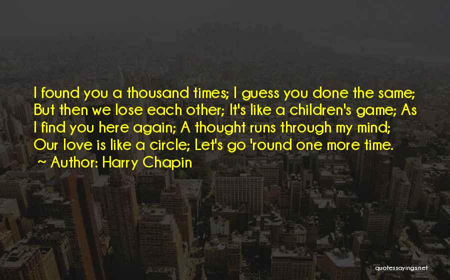 I Found Love Again Quotes By Harry Chapin