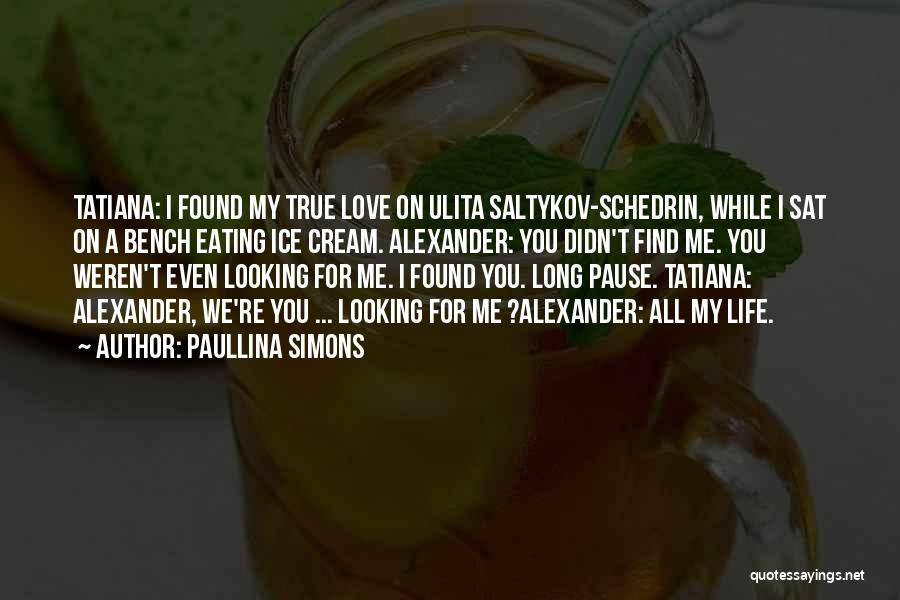I Found My True Love Quotes By Paullina Simons