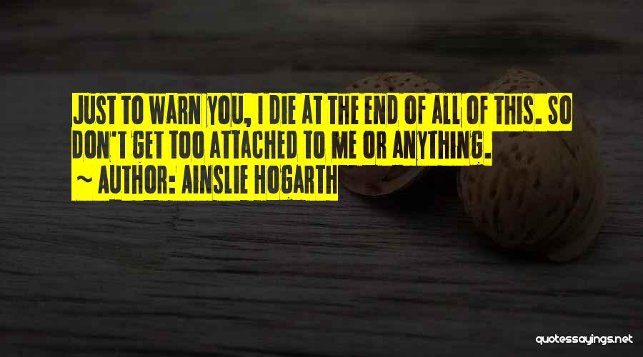 I Get Too Attached Quotes By Ainslie Hogarth