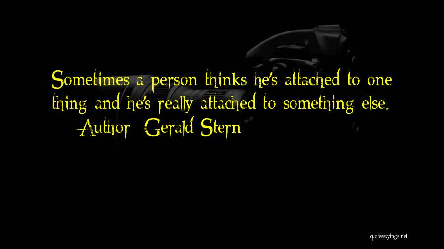 I Get Too Attached Quotes By Gerald Stern