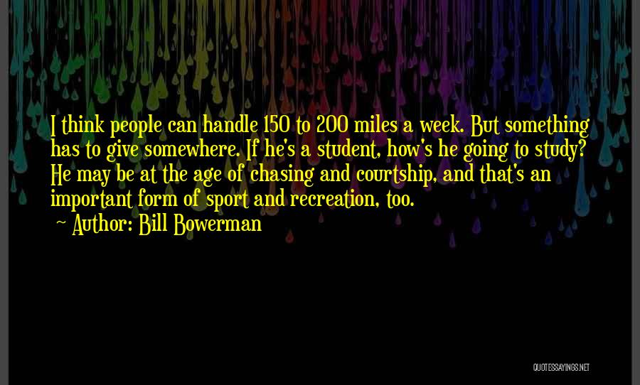 I Give Up Chasing You Quotes By Bill Bowerman
