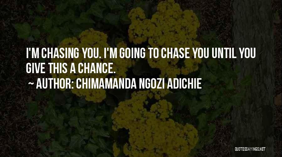 I Give Up Chasing You Quotes By Chimamanda Ngozi Adichie