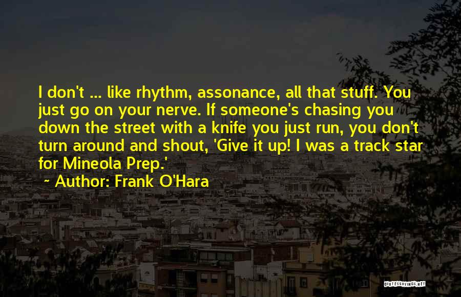 I Give Up Chasing You Quotes By Frank O'Hara