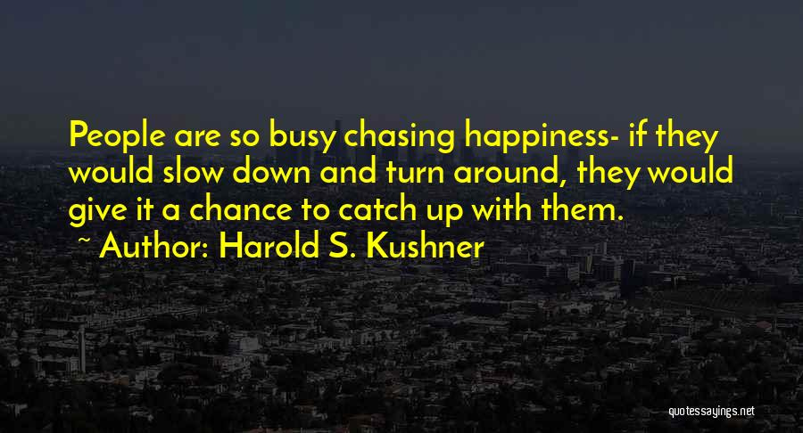 I Give Up Chasing You Quotes By Harold S. Kushner