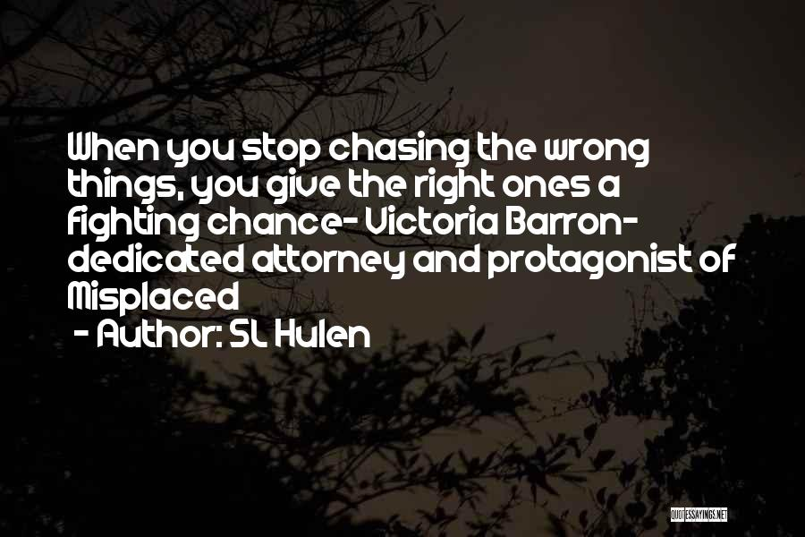 I Give Up Chasing You Quotes By SL Hulen