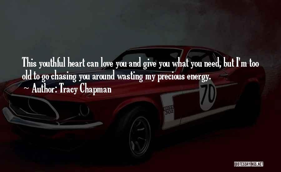I Give Up Chasing You Quotes By Tracy Chapman