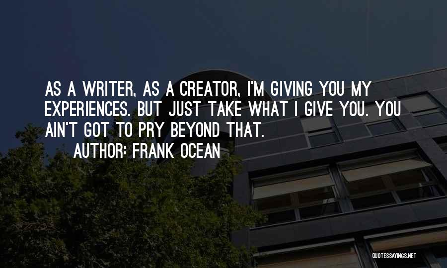I Give You Take Quotes By Frank Ocean