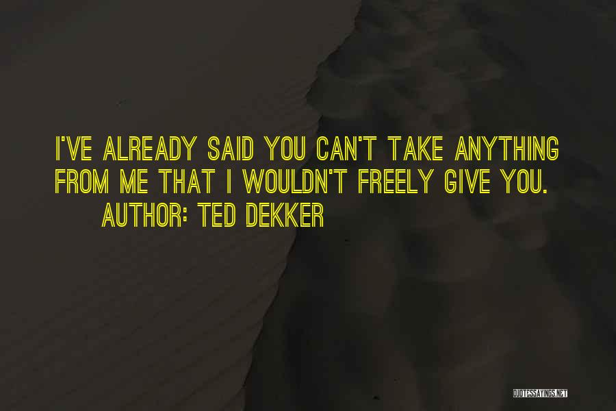 I Give You Take Quotes By Ted Dekker