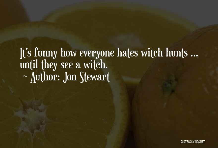 I Hate Everyone Funny Quotes By Jon Stewart