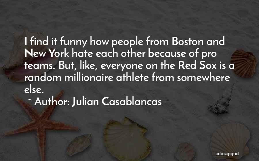 I Hate Everyone Funny Quotes By Julian Casablancas