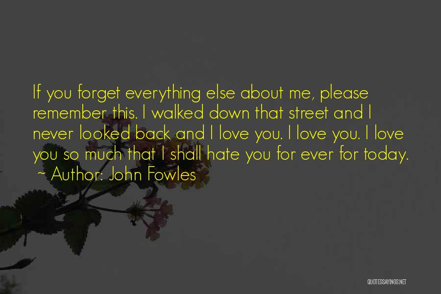 I Hate Everything Today Quotes By John Fowles