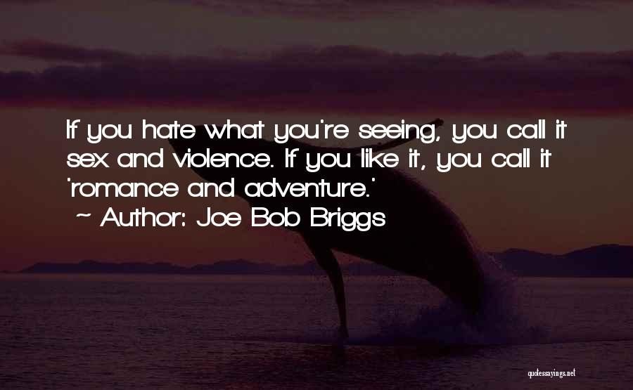I Hate Seeing You With Him Quotes By Joe Bob Briggs