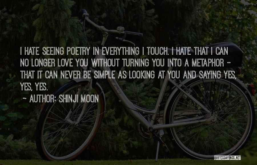 I Hate Seeing You With Him Quotes By Shinji Moon