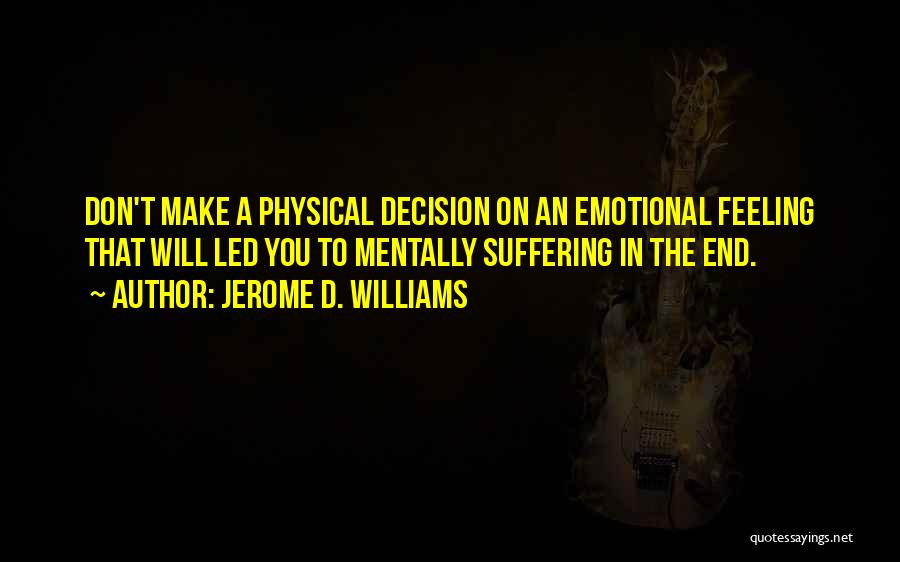 I Hate That Feeling When Quotes By Jerome D. Williams