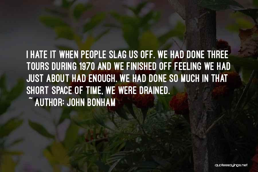 I Hate That Feeling When Quotes By John Bonham