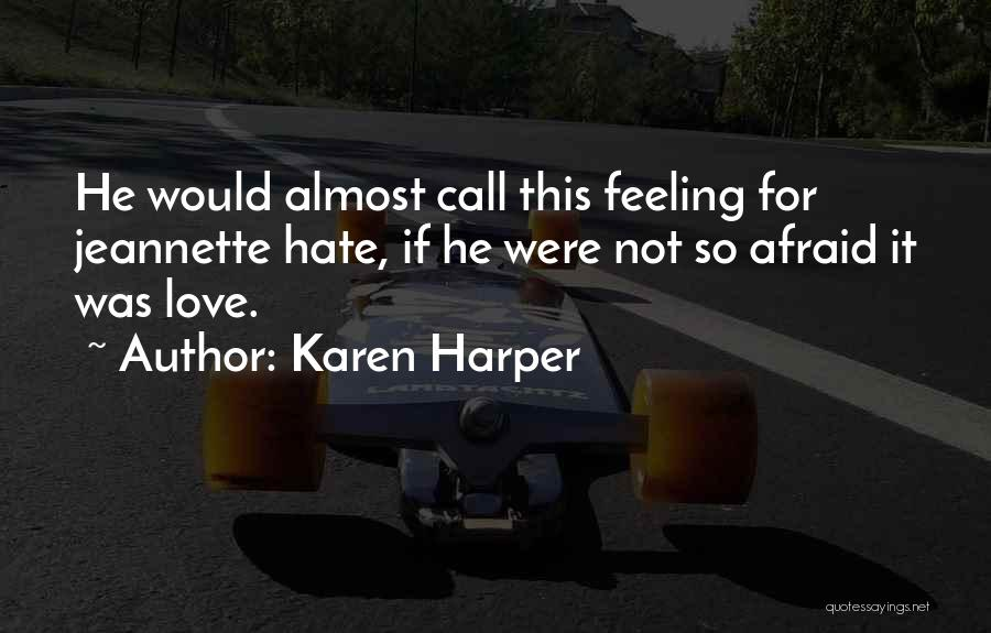 I Hate That Feeling When Quotes By Karen Harper