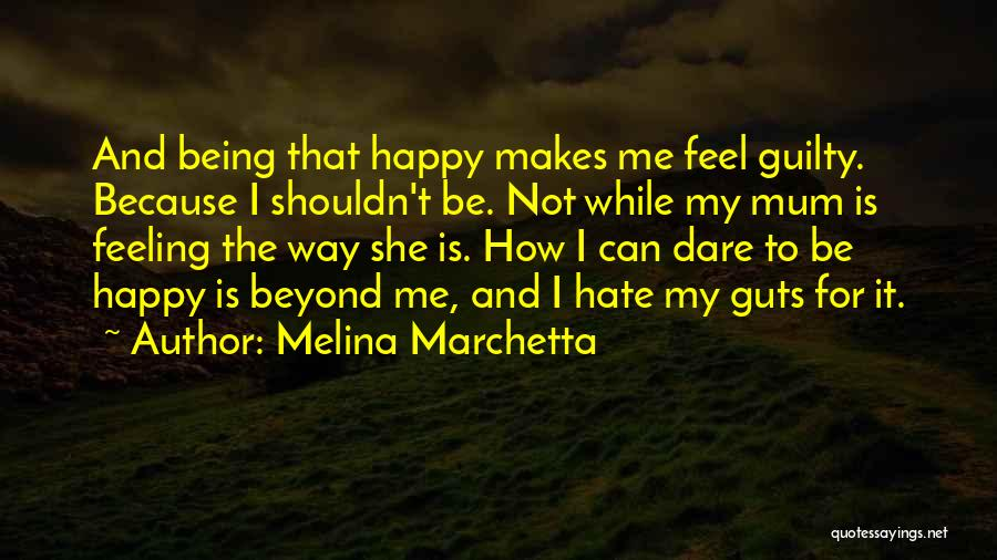 I Hate That Feeling When Quotes By Melina Marchetta