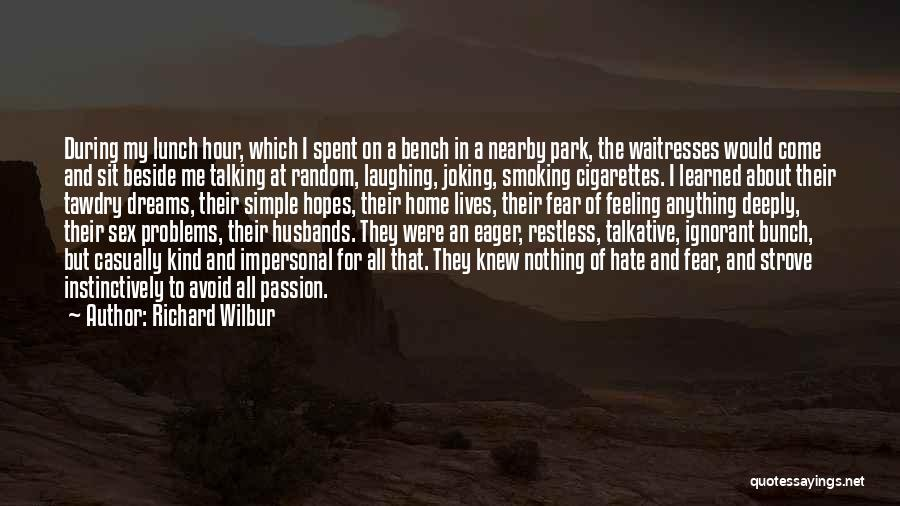 I Hate That Feeling When Quotes By Richard Wilbur