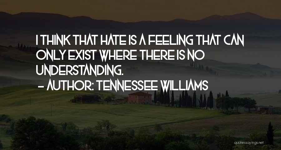 I Hate That Feeling When Quotes By Tennessee Williams