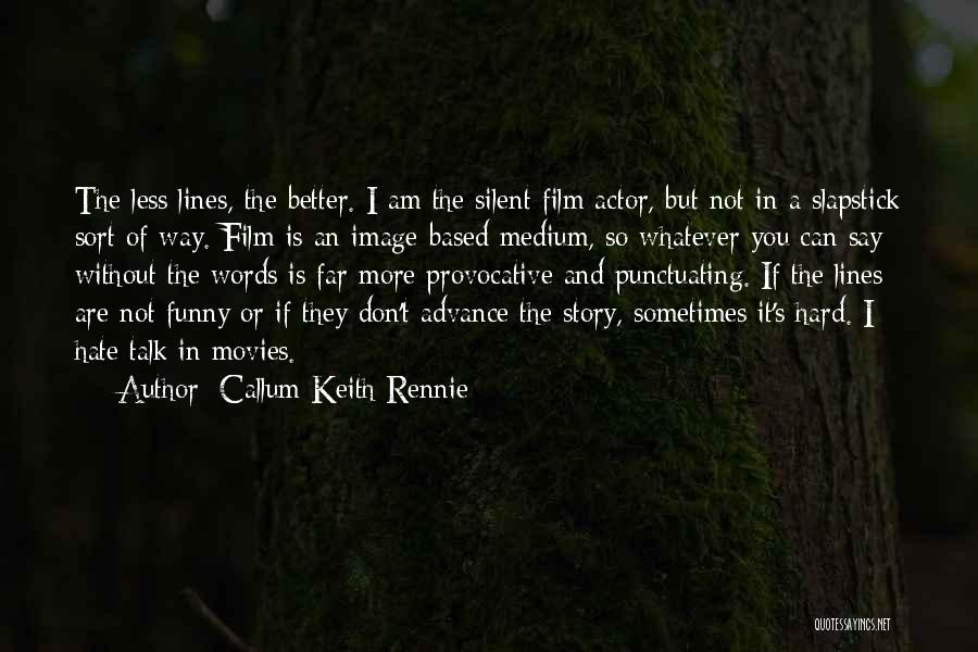 I Hate The Way I Don't Hate You Quotes By Callum Keith Rennie