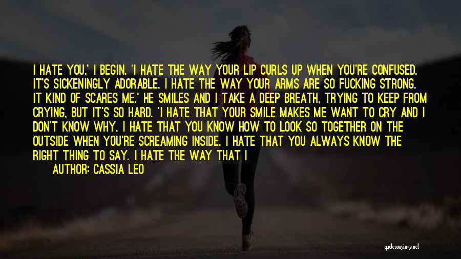 I Hate The Way I Don't Hate You Quotes By Cassia Leo