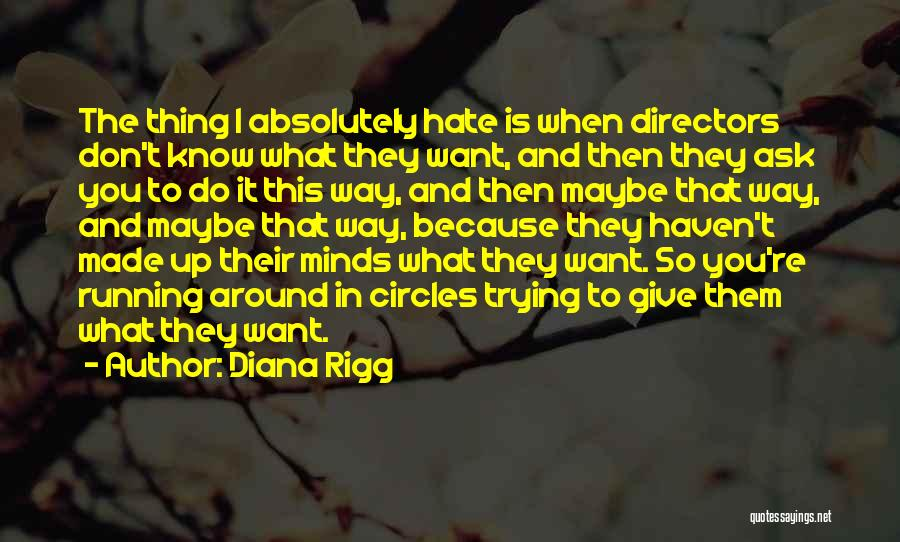 I Hate The Way I Don't Hate You Quotes By Diana Rigg