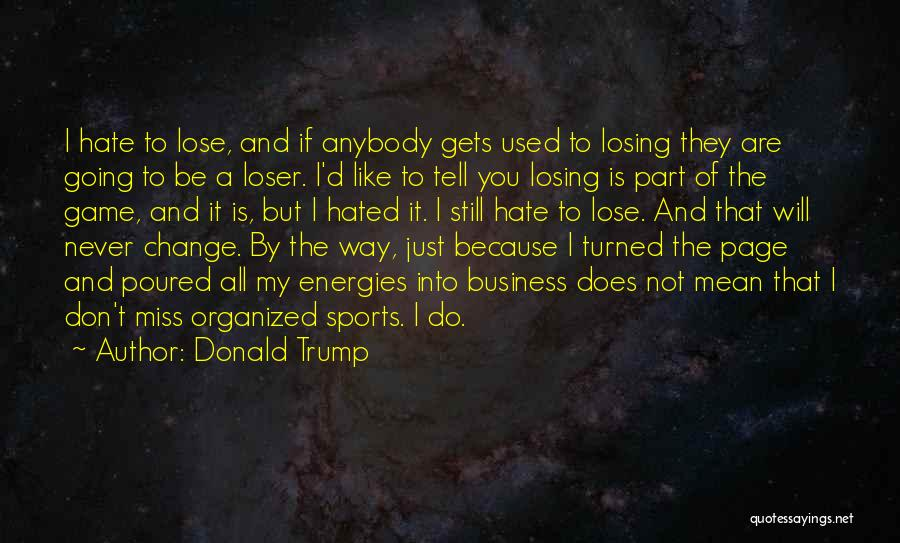 I Hate The Way I Don't Hate You Quotes By Donald Trump