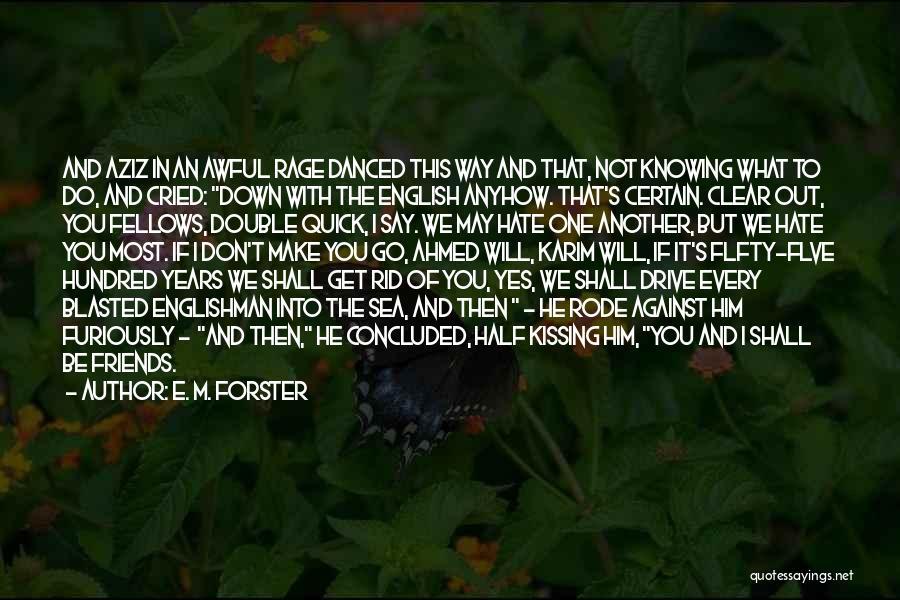 I Hate The Way I Don't Hate You Quotes By E. M. Forster