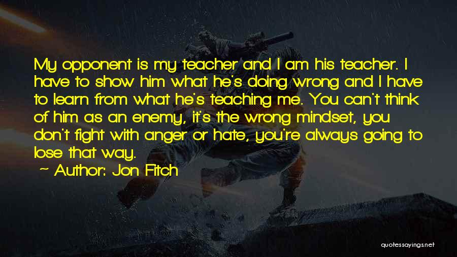 I Hate The Way I Don't Hate You Quotes By Jon Fitch