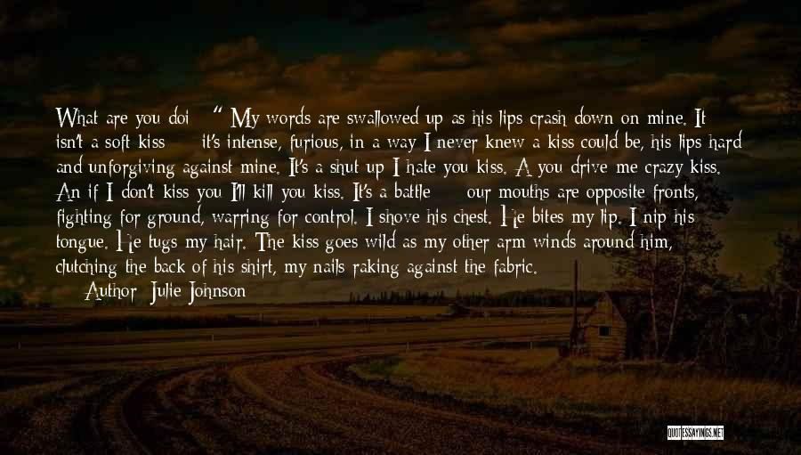 I Hate The Way I Don't Hate You Quotes By Julie Johnson