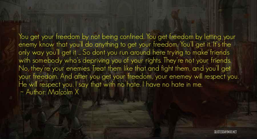 I Hate The Way I Don't Hate You Quotes By Malcolm X