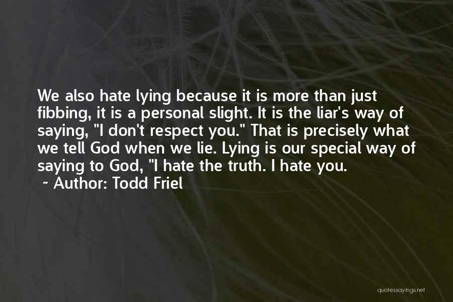 I Hate The Way I Don't Hate You Quotes By Todd Friel