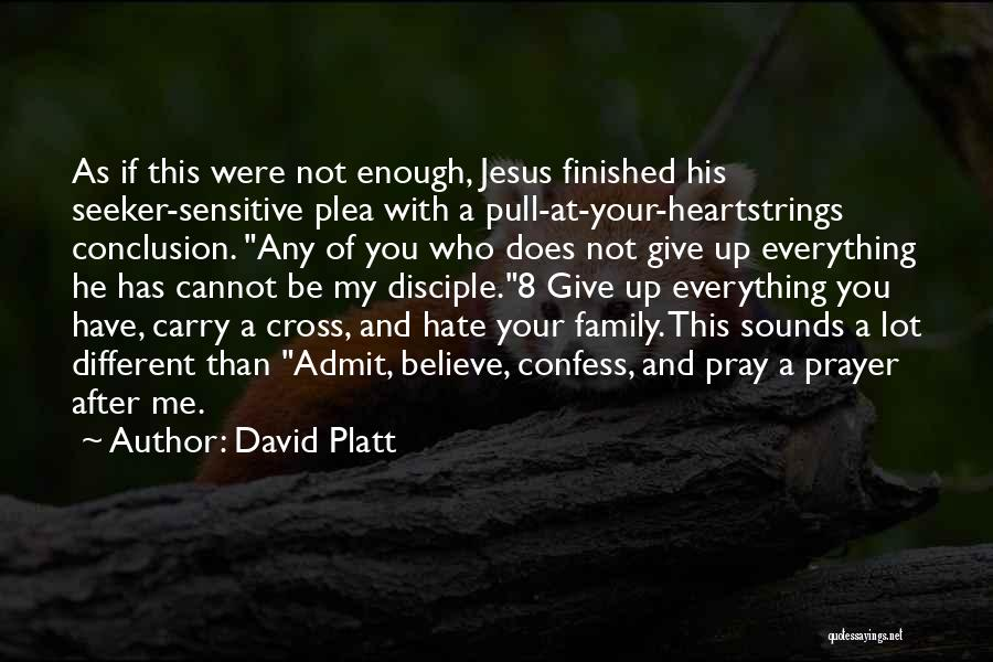 I Hate This Family Quotes By David Platt